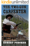 The Two-Gun Carpenter: A Frontier Boomtown Western Adventure (An Animas Forks Western Book 1)