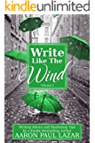 Write Like the Wind: Writing Advice and Marketing Tips by a Bestselling Author (Writing Guides Book 2)