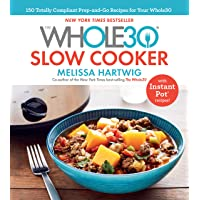 The Whole30 Slow Cooker: 150 Totally Compliant Prep-and-Go Recipes for Your Whole30 - with Instant Pot Recipes