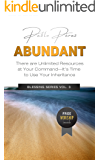 ABUNDANT: There Are Unlimited Resources At Your Command (Blessing Series Book 3)