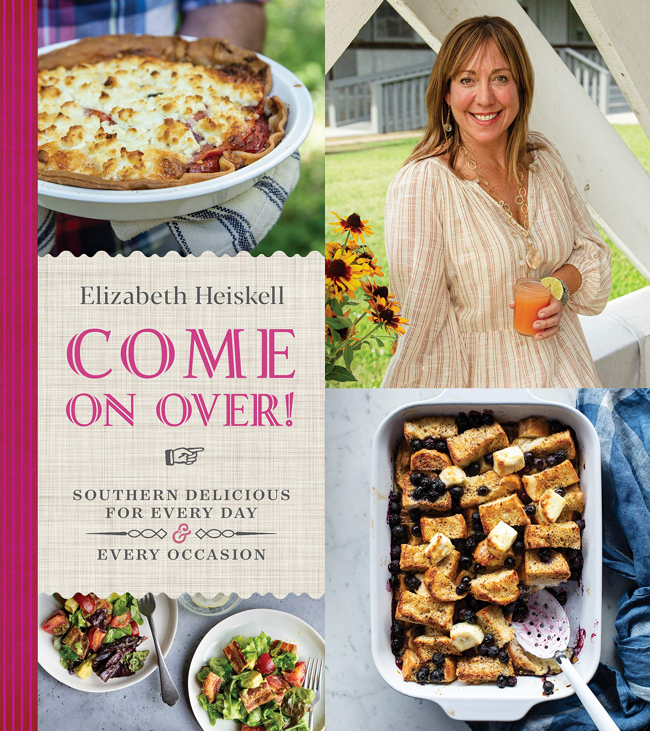Come On Over Southern Delicious For Every Day And Every Occasion Heiskell Elizabeth 9780358248095 Amazon Com Books