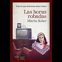Todo lo que deberías saber sobre Las horas robadas (Spanish Edition)