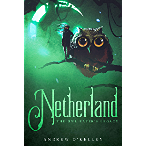 Netherland: The Owl Eater's Legacy (The B-Sides, Fantasy Unlimited)