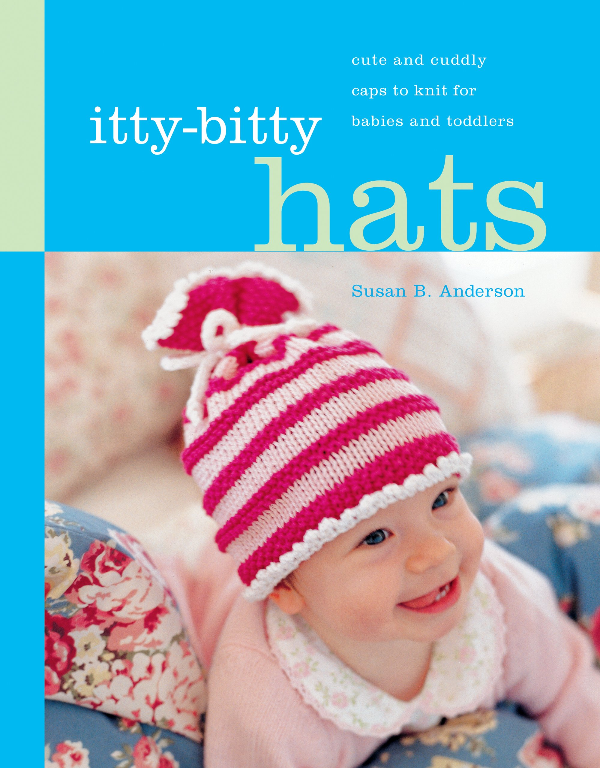 Itty-Bitty Hats: cute and cuddly caps to knit for babies and ...