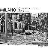 Milano, quel lento andar del tram. Ediz. italiana e inglese