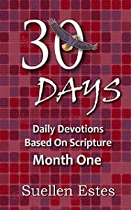 30 Days Month One: Daily Devotions Based On Scripture