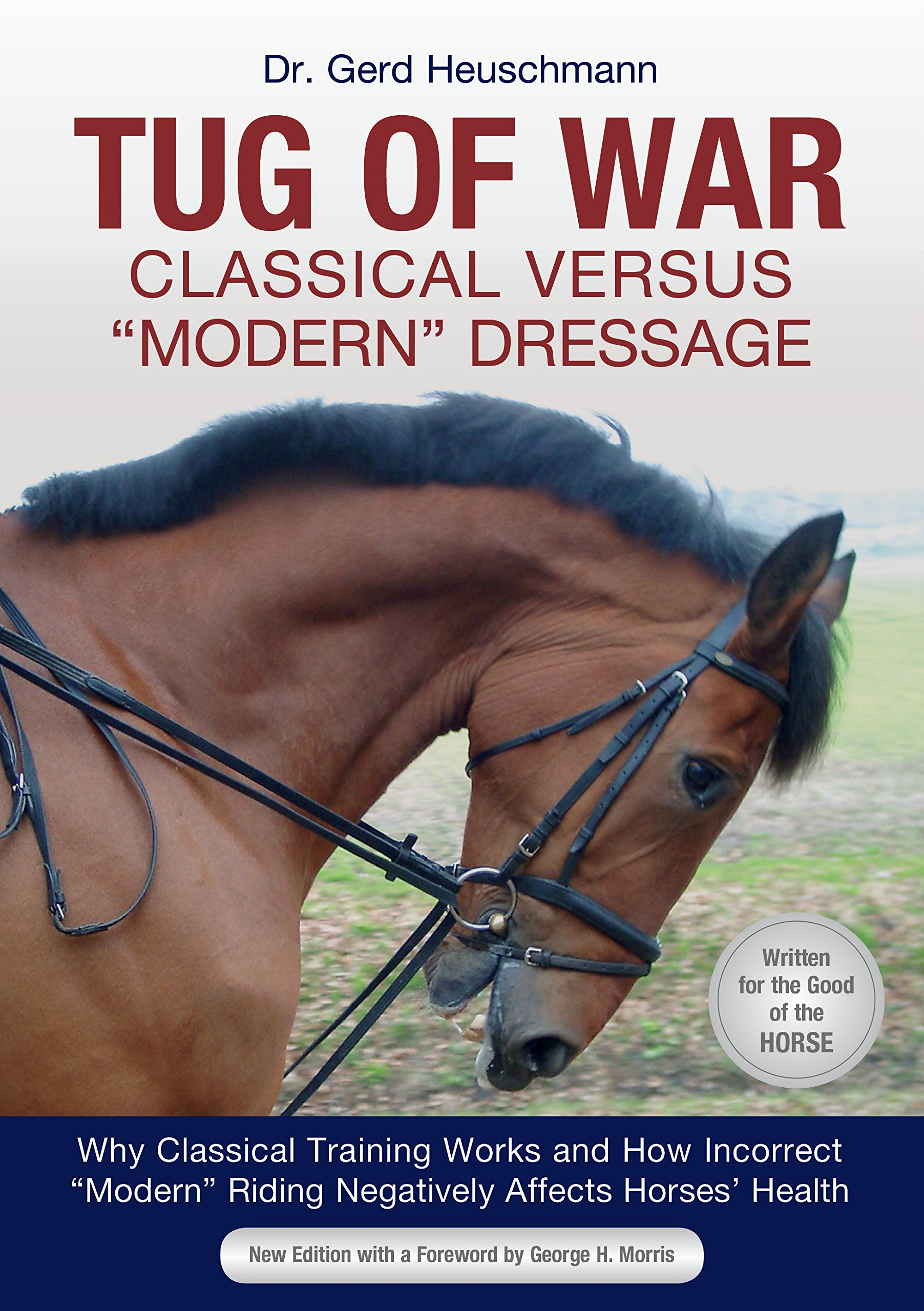 Classical Versus Modern Dressage Why Classical Training Works and How Incorrect Riding Negatively Affects Horses Health Tug of War