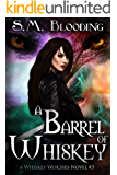 A Barrel of Whiskey - (An Urban Fantasy Whiskey Witches Novel)