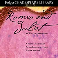 Romeo and Juliet: The Fully Dramatized Audio Edition