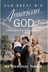 Our Great Big American God: A Short History of Our Ever-Growing Deity Kindle Edition