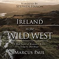 Ireland to the Wild West: A True Story of Romance, Faith, Tragedy, and Hope