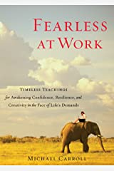 Fearless at Work: Timeless Teachings for Awakening Confidence, Resilience, and Creativity in the Face of Life's Demands Paperback