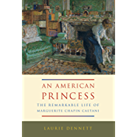 American Princess: The Remarkable Life of Marguerite Chapin Caetani