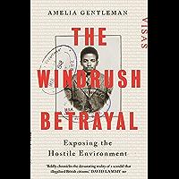 The Windrush Betrayal: Exposing the Hostile Environment (English Edition)