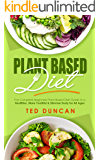 Plant Based Diet: The Complete Beginners Plant-Based Diet Guide To A Healthier, Youthful & Slimmer Body For All Ages
