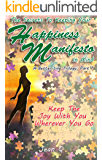 The Secrets to Keeping Your Happiness Manifesto in Mind: Keep the Joy with You Wherever You Go (A-Better-Life Trilogy Book 1)