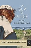 La isla de Alice: Finalista Premio Planeta 2015 (Volumen independiente) (Spanish Edition)