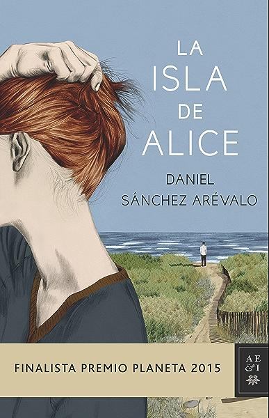 La isla de Alice: Finalista Premio Planeta 2015 eBook: Arévalo, Daniel Sánchez: Amazon.es: Tienda Kindle