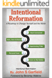 Intentional Reformation: A Roadmap to Change Yourself and the World