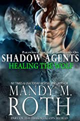 Healing the Wolf: Paranormal Security and Intelligence Ops Shadow Agents: Part of the Immortal Ops World (Shadow Agents / PSI-Ops Book 3) Kindle Edition