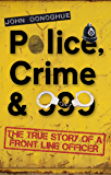 Police, Crime & 999 – The True Story of a Front Line Officer
