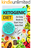 Ketogenic Diet: An Easy Book to Start Your Keto Diet: How to Lose Weight through Rapid Fat Loss Gain Healthy Body and Unstoppable Energy Includes the Best ... Burning Low-Carb Recipes. (English Edition)