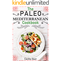 The Paleo Mediterranean Cookbook: Delicious, Healthy and Wholesome Food from The Mediterranean Coast