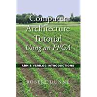 Computer Architecture Tutorial Using an FPGA: ARM & Verilog Introductions