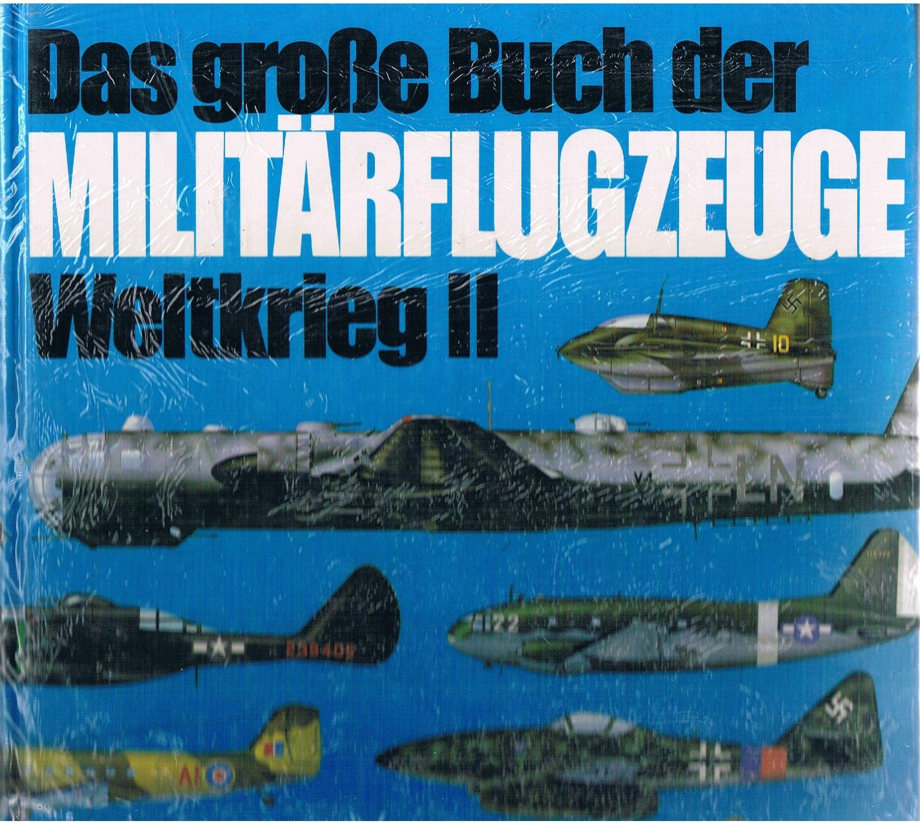 Das große Buch der Militärflugzeuge Weltkrieg II