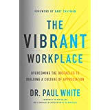 The Vibrant Workplace: Overcoming the Obstacles to Building a Culture of Appreciation