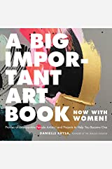 A Big Important Art Book (Now with Women): Profiles of Unstoppable Female Artists--and Projects to Help You Become One Kindle Edition