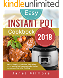 Easy Instant Pot Cookbook 2018: Quick, Simple and Delicious 5-Ingredient or Less Instant Pot Pressure Cooker Recipes for Your Family Everyday Cooking