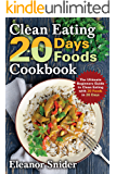 Clean Eating 20 Days 20 Foods Cookbook: The ultimate Beginners Guide to Clean Eating With 20 Foods In 20 Days