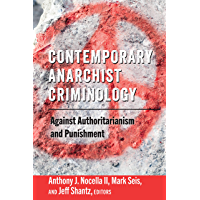 Contemporary Anarchist Criminology: Against Authoritarianism and Punishment (Radical Animal Studies and Total Liberation Book 6)