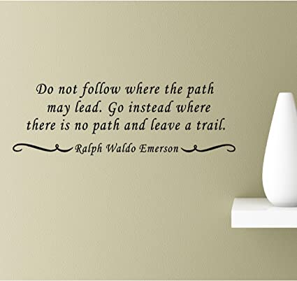 Amazoncom Do Not Follow Where The Path May Lead Go Instead Where
