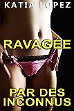 Ravagée par des INCONNUS: (Histoire de SEXE, Hard Core, Sexe à Plusieurs, Fantasmes, Interdit)