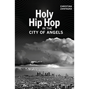 Holy Hip Hop in the City of Angels (Music of the African Diaspora Book 19)