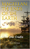Magellan: The Ends Of The Earth: Book One: Cradle
