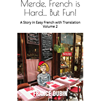 Merde, French is Hard... But Fun!: A Story in Easy French with English Translation (The Merde Trilogy t. 2) (French…