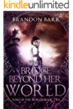The Bridge Beyond Her World (Song of the Worlds Book 2)