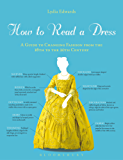 How to Read a Dress: A Guide to Changing Fashion from the 16th to the 20th Century