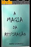 A MAGIA DA RESPIRAÇÃO