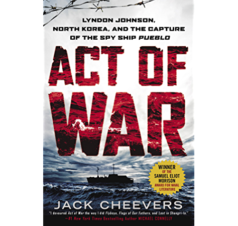 Act Of War Lyndon Johnson North Korea And The Capture Of The Spy Ship Pueblo Kindle Edition By Cheevers Jack Politics Social Sciences Kindle Ebooks Amazon Com