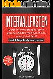 Intervallfasten: Durch intermittierendes Fasten gesund und dauerhaft abnehmen ohne JoJo Effekt, den Stoffwechsel beschleunigen und die Lebenserwartung steigern [inkl. 7 Tage Erolgsprogramm]