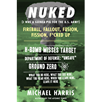 NUKED: I Was A Guinea Pig For The U.S. Army, An excerpt from the memoir THE ATOMIC TIMES
