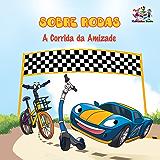 Sobre Rodas A Corrida da Amizade (livros infantis em portugues do brasil, portuguese kids books, portuguese baby books, portuguese childrens books) (Portuguese Bedtime Collection)