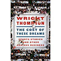 The Cost of These Dreams: Sports Stories and Other Serious Business
