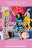 Play Big, Brand Bold: It's Your Time to Step Up, Show Up and Stand Out!