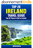 Top 20 Places to Visit in Ireland - Top 20 Ireland Travel Guide (Includes Dublin, Belfast, Cliffs of Moher, Giant's Causeway, Killarney, Galway, Cork & ... Travel Series Book 18) (English Edition)