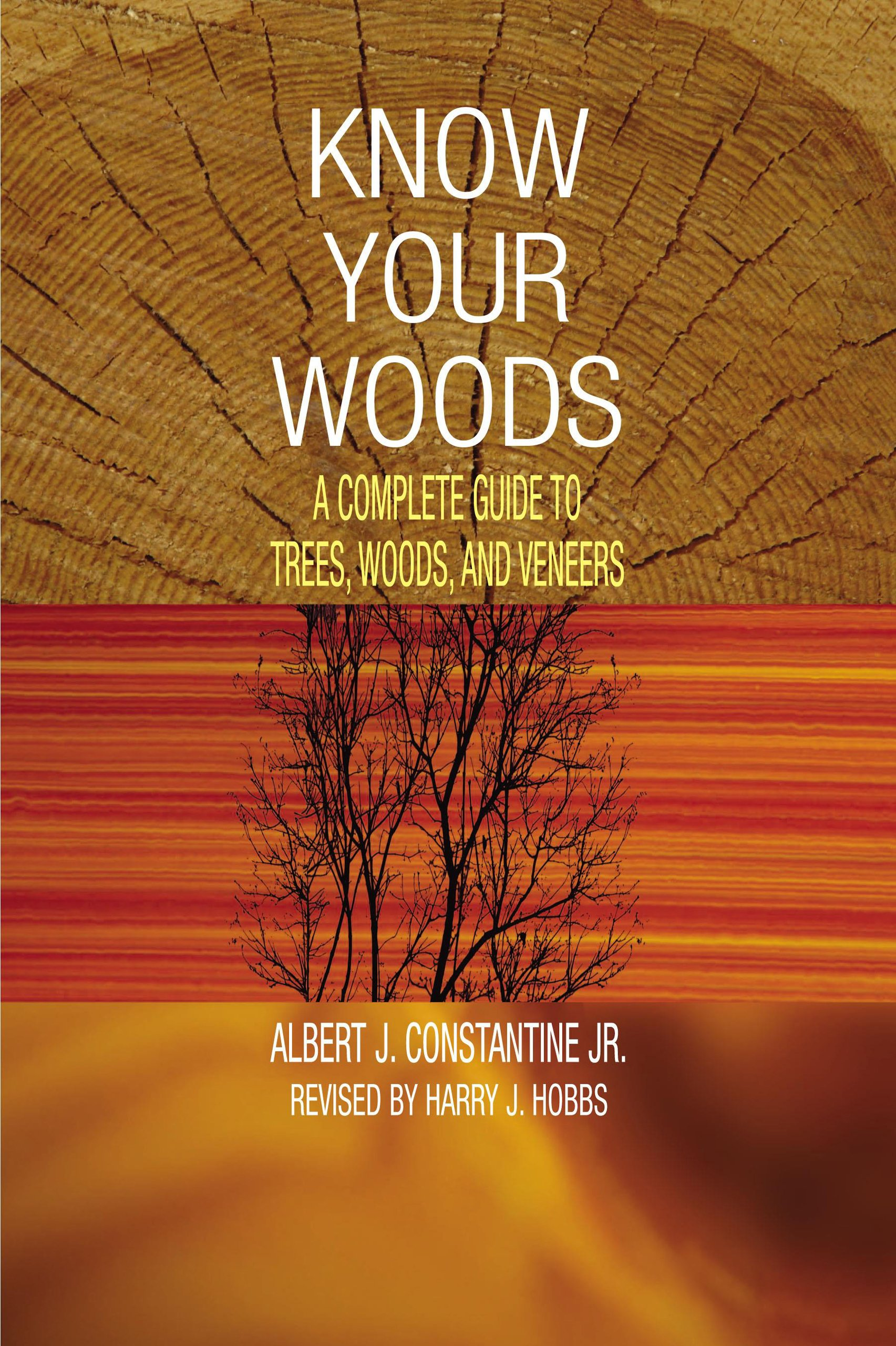 Know Your Woods: A Complete Guide to Trees, Woods, and Veneers: Albert J.  Constantine Jr., Harry J. Hobbs: 9781592286829: Amazon.com: Books